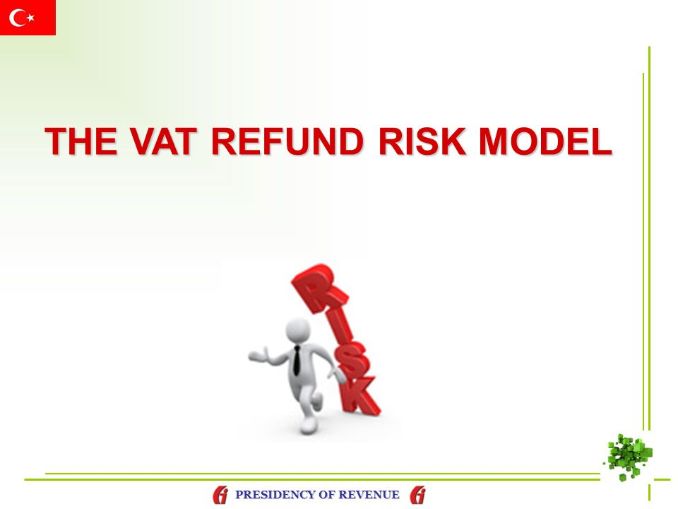 PRESIDENCY OF REVENUE DEVELOPING A VAT RISK MODEL Identifiying fraudulent traders Receiving required documents via the Internet for VAT refund process Generating VAT refund check report for tax offices