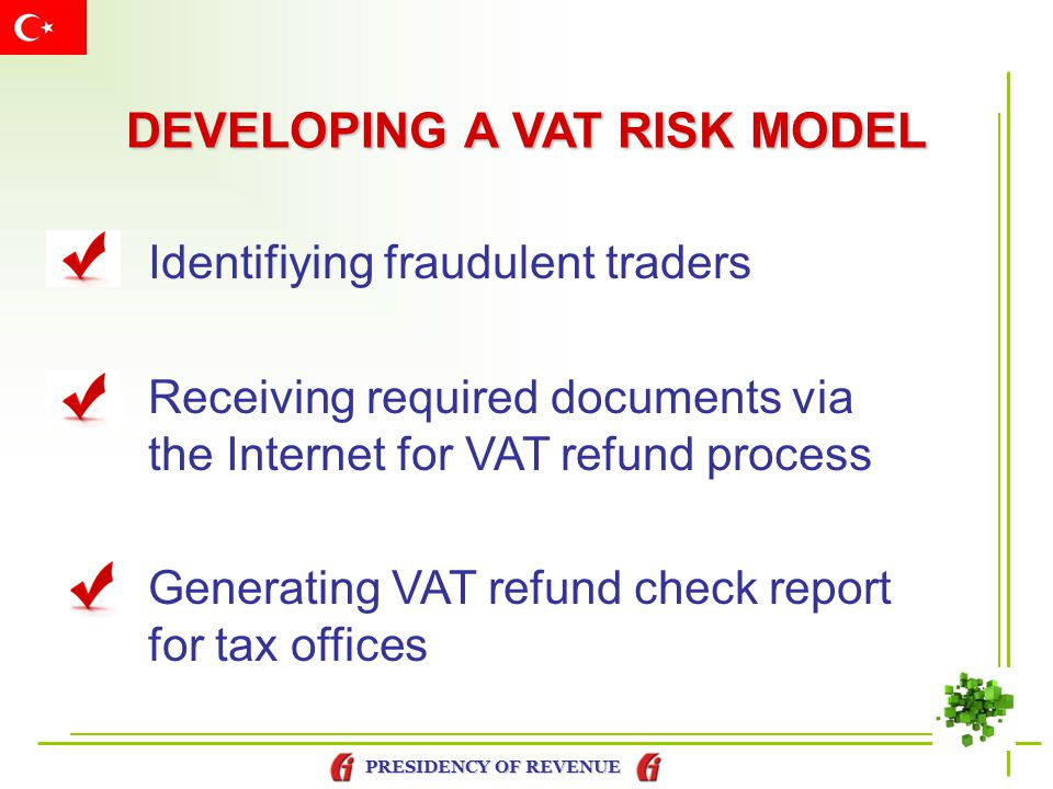 PRESIDENCY OF REVENUE DEVELOPING A VAT RISK MODEL Identifiying fraudulent traders Receiving required documents via the Internet for VAT refund process