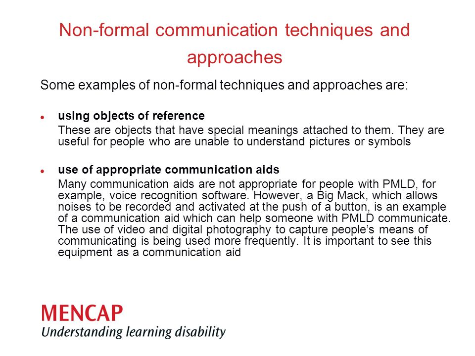 Non-formal communication techniques and approaches Some examples of non-formal techniques and approaches are: l using objects of reference These are objects that have special meanings attached to them.
