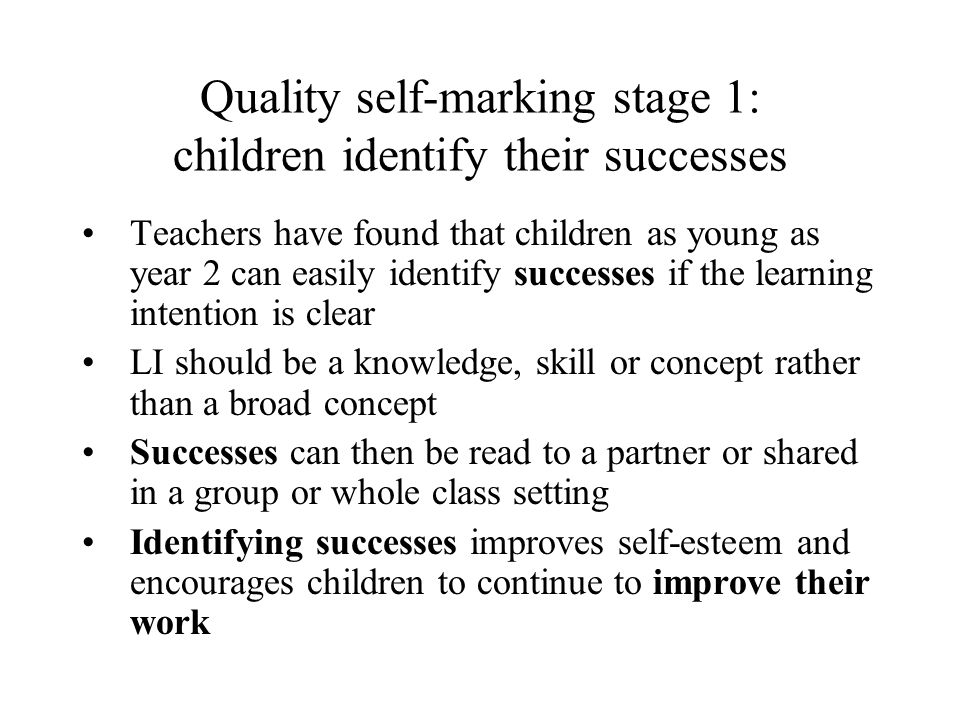 Quality self-marking stage 1: children identify their successes Teachers have found that children as young as year 2 can easily identify successes if
