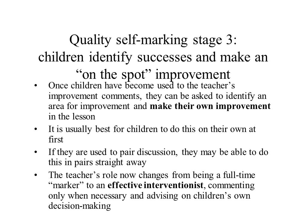 "Quality self-marking stage 3: children identify successes and make an ""on the spot"" improvement Once children have become used to the teacher's improv"