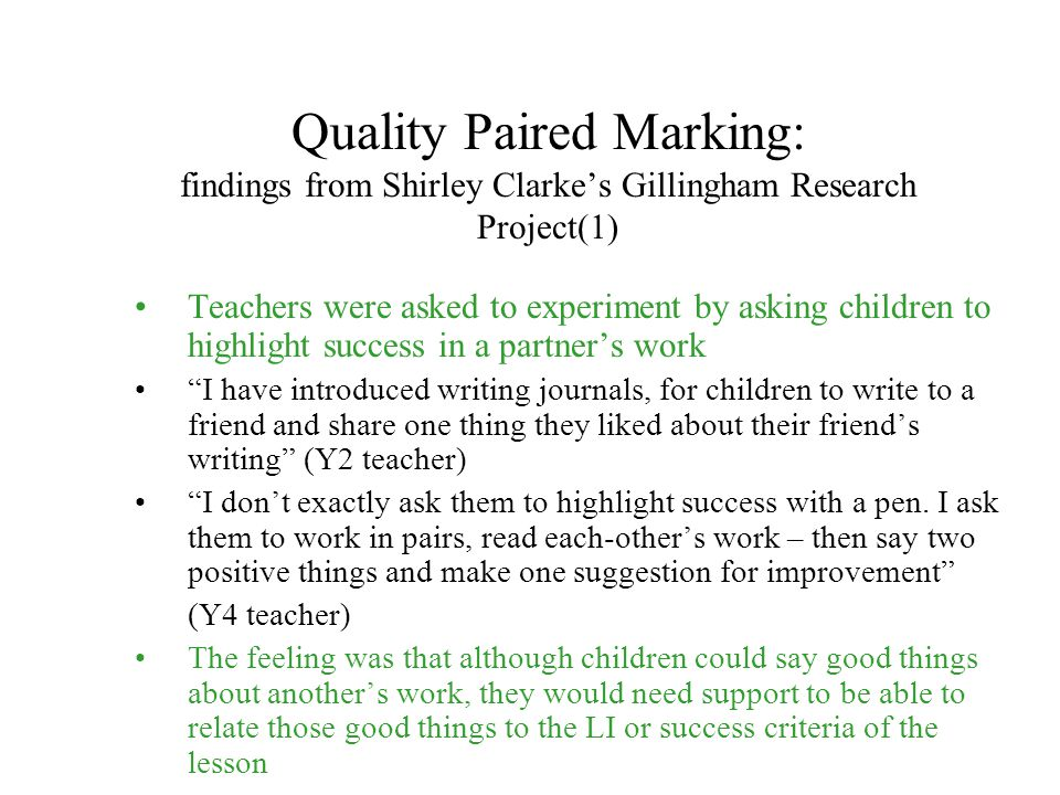 Quality Paired Marking: findings from Shirley Clarke's Gillingham Research Project(1) Teachers were asked to experiment by asking children to highligh