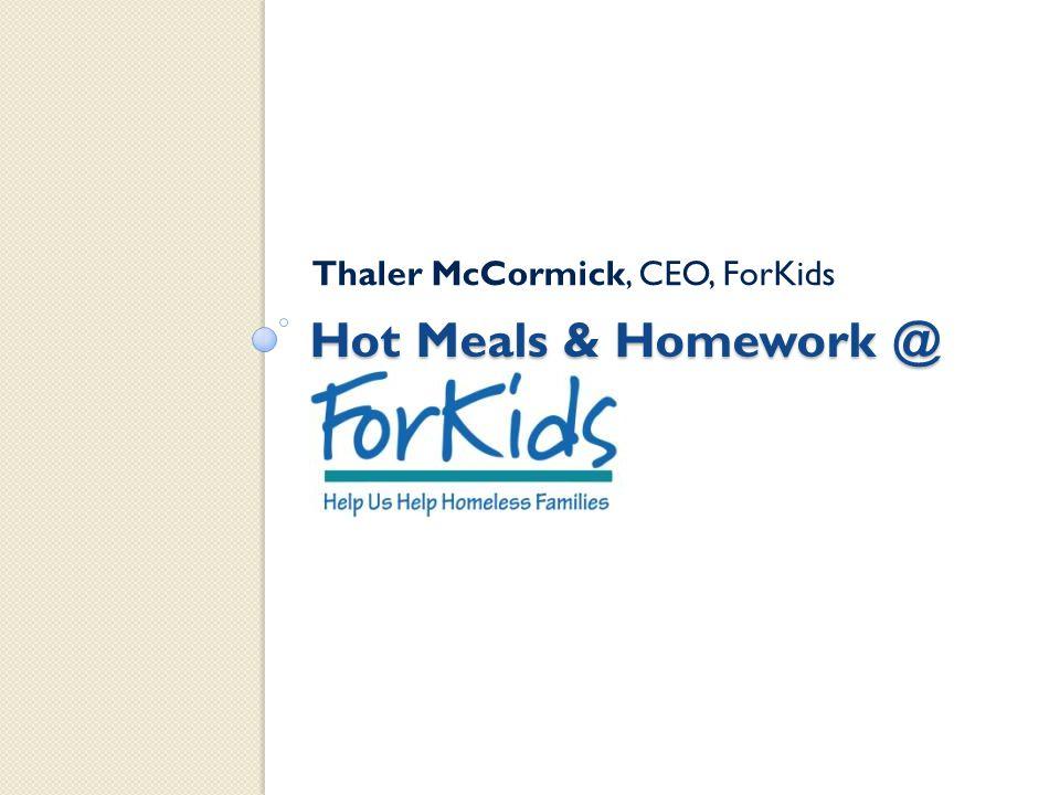 Hot Meals & Homework @ Thaler McCormick, CEO, ForKids