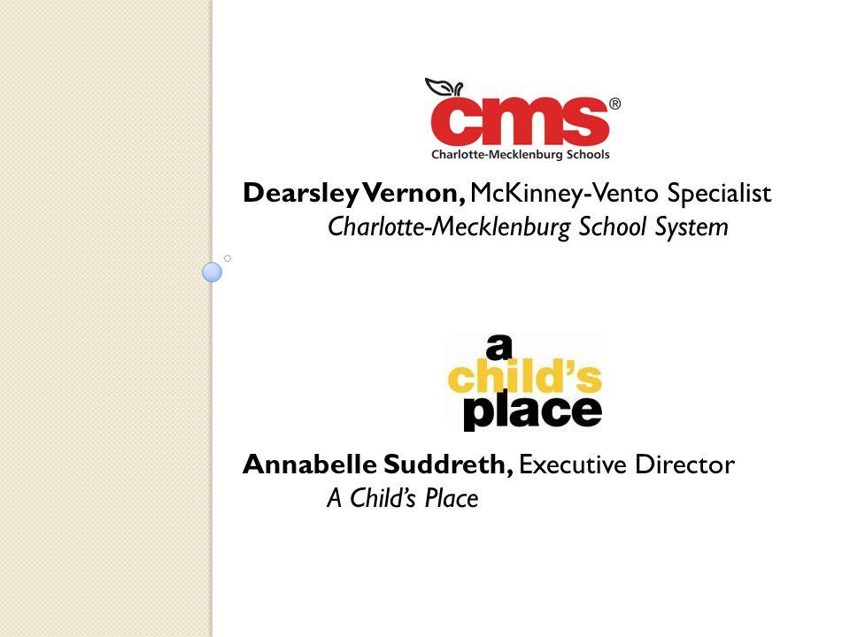 Dearsley Vernon, McKinney-Vento Specialist Charlotte-Mecklenburg School System Annabelle Suddreth, Executive Director A Child's Place