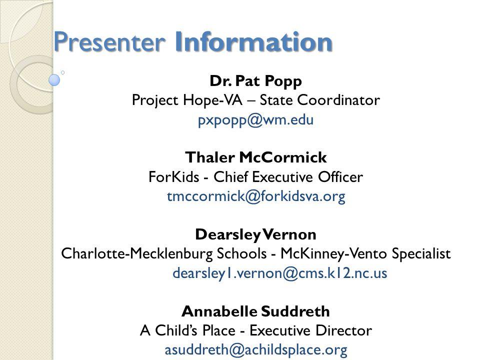 Dr. Pat Popp Project Hope-VA – State Coordinator pxpopp@wm.edu Thaler McCormick ForKids - Chief Executive Officer tmccormick@forkidsva.org Dearsley Ve