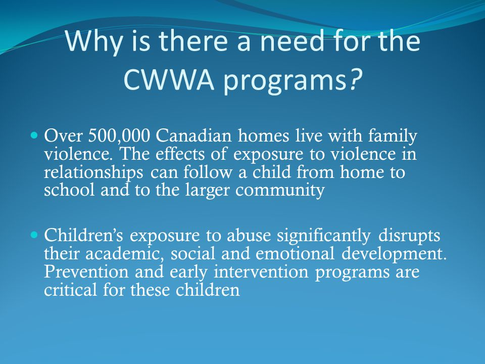 Why is there a need for the CWWA programs. Over 500,000 Canadian homes live with family violence.