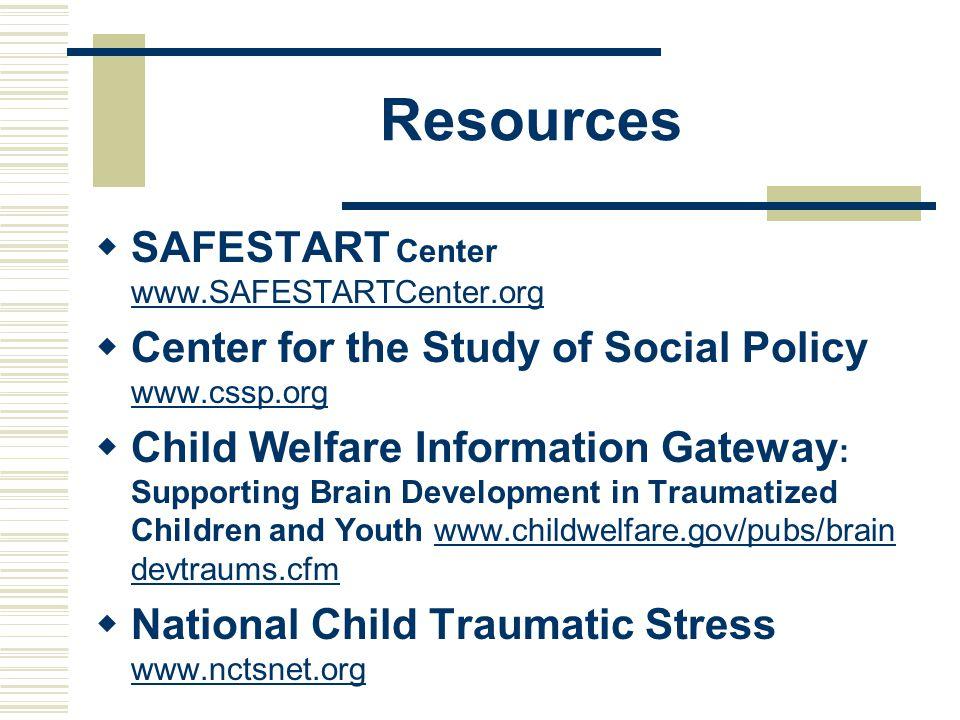 Resources  SAFESTART Center www.SAFESTARTCenter.org www.SAFESTARTCenter.org  Center for the Study of Social Policy www.cssp.org www.cssp.org  Child