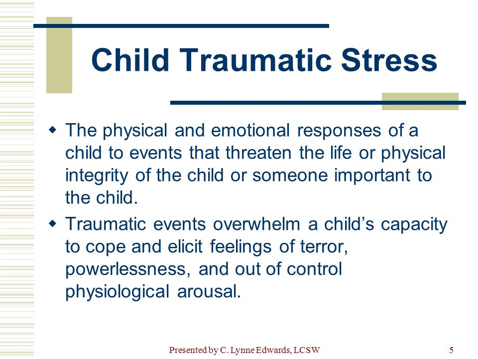 Types of Trauma ACUTE CHRONIC COMPLEX Presented by C. Lynne Edwards, LCSW6