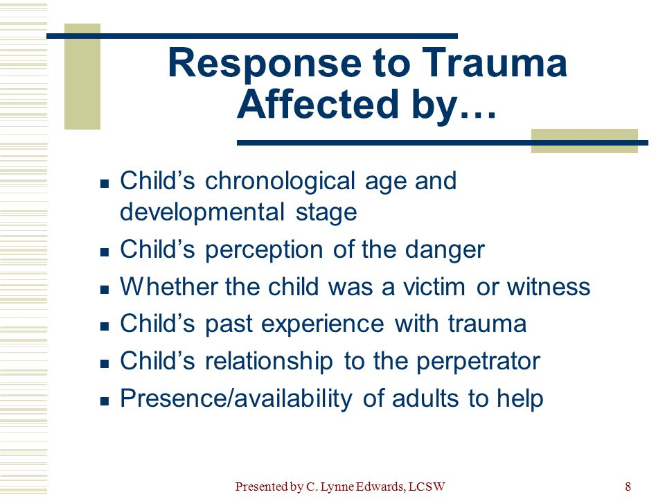 Implications  All systems of care for children who have experienced trauma and their families need to reflect trauma informed practice and address the five protective factors through… Trauma screening Gathering thorough trauma history Referring families for comprehensive, trauma informed clinical assessment Presented by C.