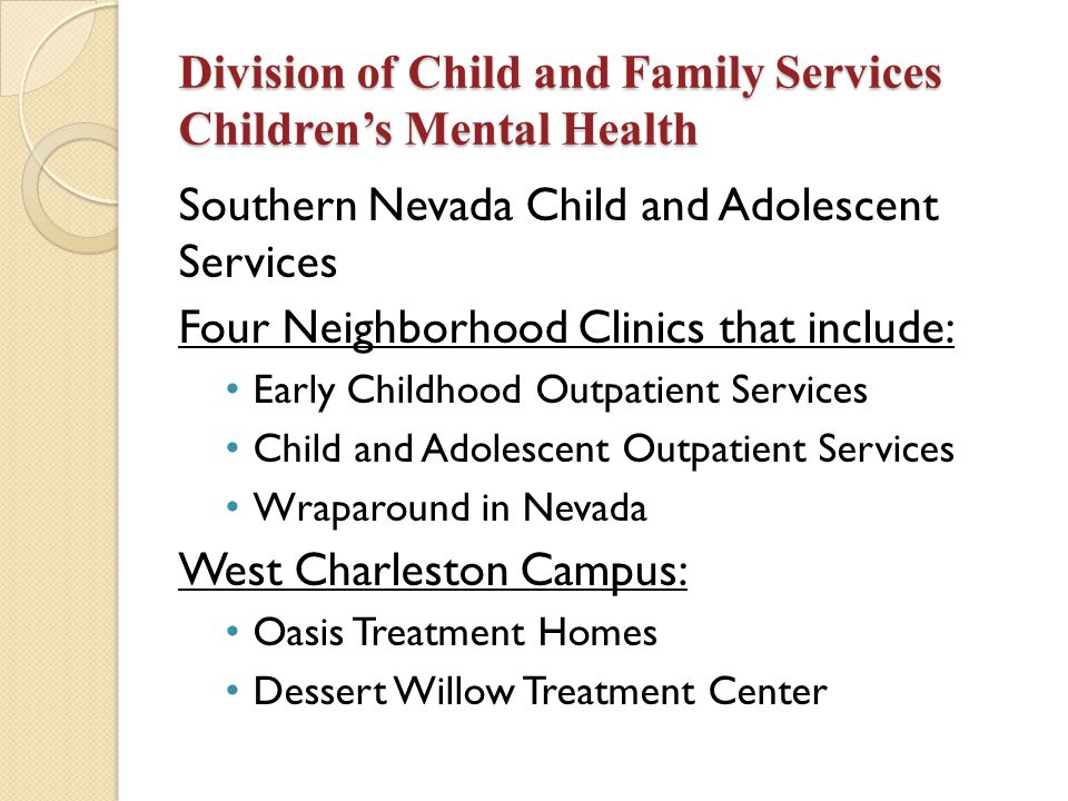Division of Child and Family Services Children's Mental Health Southern Nevada Child and Adolescent Services Four Neighborhood Clinics that include: E