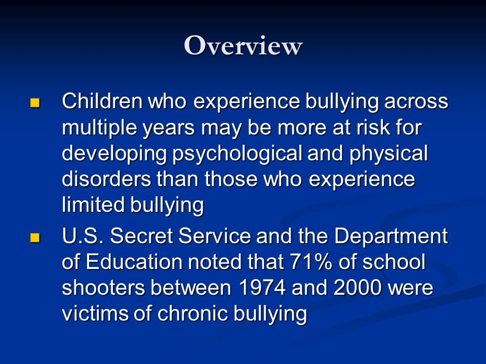 Overview Children who experience bullying across multiple years may be more at risk for developing psychological and physical disorders than those who experience limited bullying Children who experience bullying across multiple years may be more at risk for developing psychological and physical disorders than those who experience limited bullying U.S.