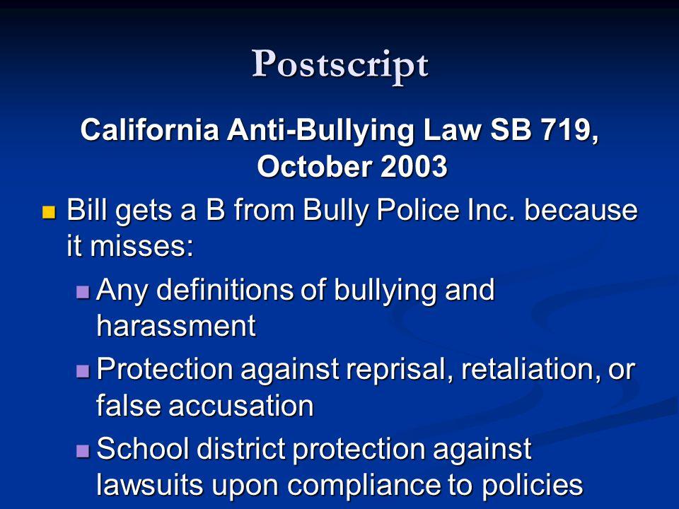 Postscript California Anti-Bullying Law SB 719, October 2003 Bill gets a B from Bully Police Inc.