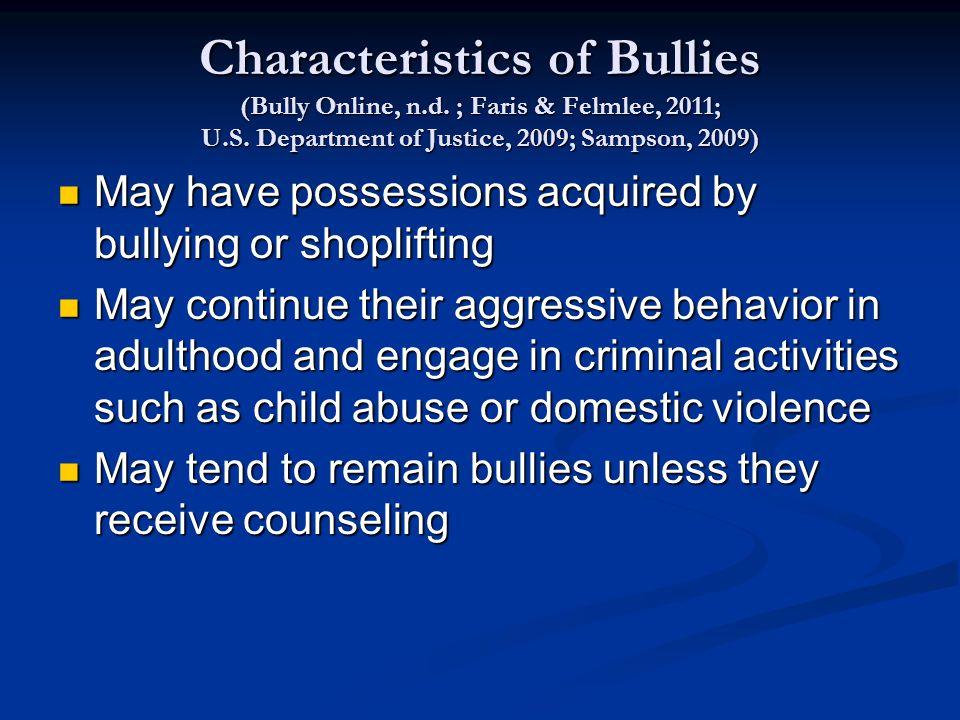 Characteristics of Bullies (Bully Online, n.d. ; Faris & Felmlee, 2011; U.S.