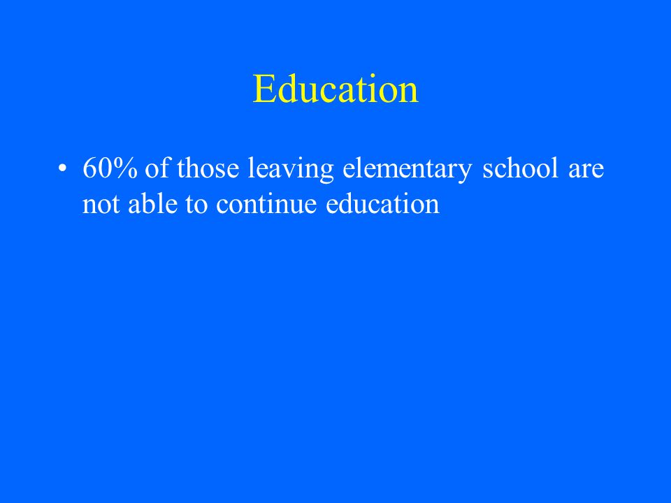 Education 60% of those leaving elementary school are not able to continue education