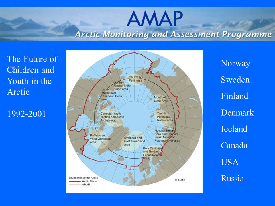 The Future of Children and Youth in the Arctic 1992-2001 Norway Sweden Finland Denmark Iceland Canada USA Russia