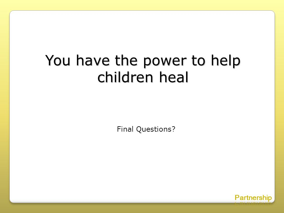 You have the power to help children heal Final Questions