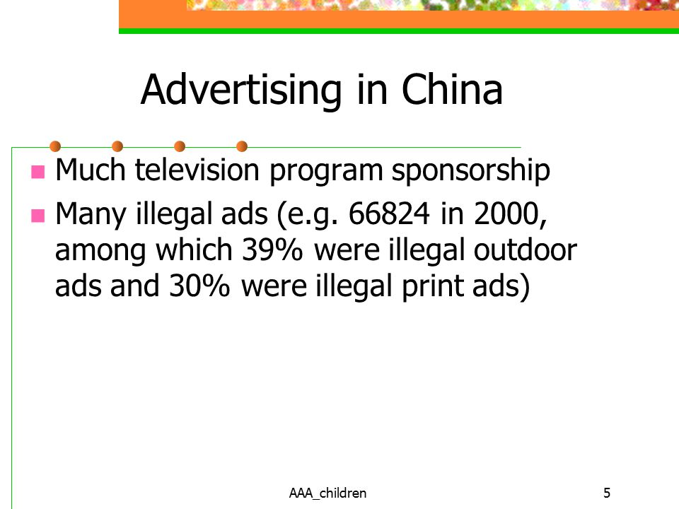 AAA_children5 Advertising in China Much television program sponsorship Many illegal ads (e.g.