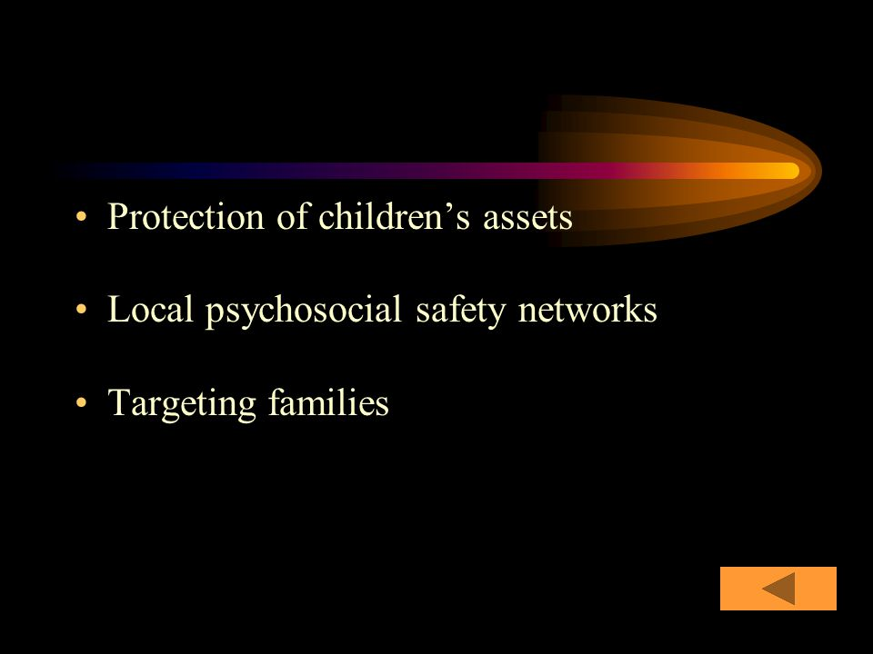 Protection of children's assets Local psychosocial safety networks Targeting families