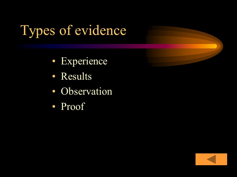 Types of evidence Experience Results Observation Proof