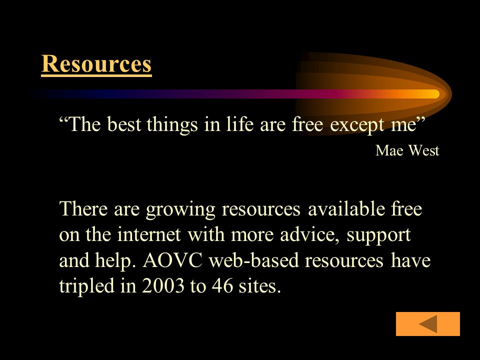 Resources The best things in life are free except me Mae West There are growing resources available free on the internet with more advice, support and help.