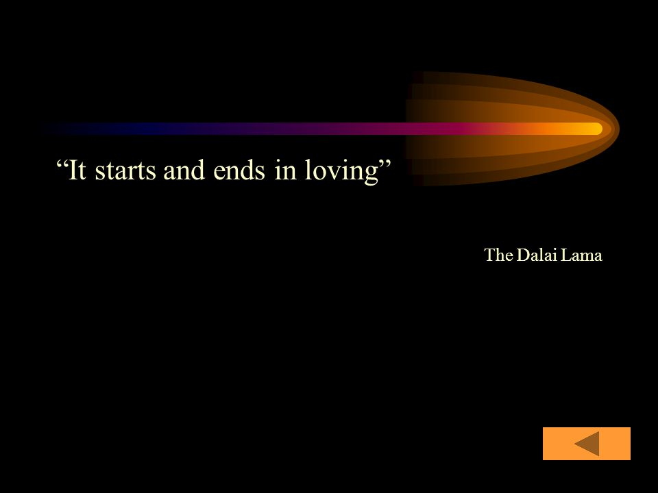 It starts and ends in loving The Dalai Lama