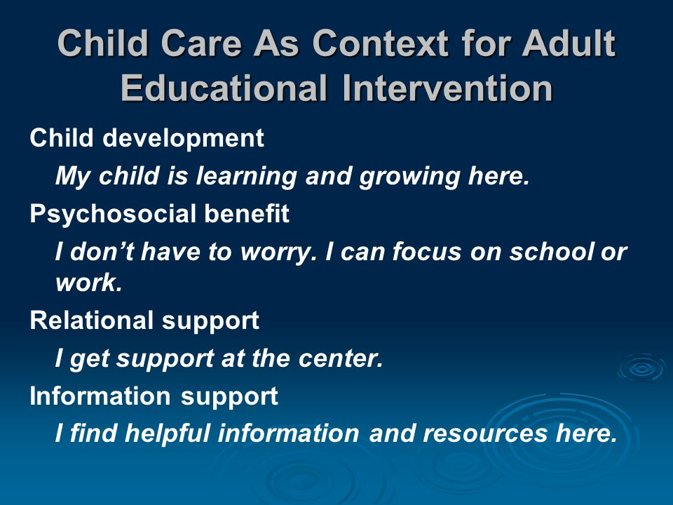 Child Care As Context for Adult Educational Intervention Child development My child is learning and growing here.