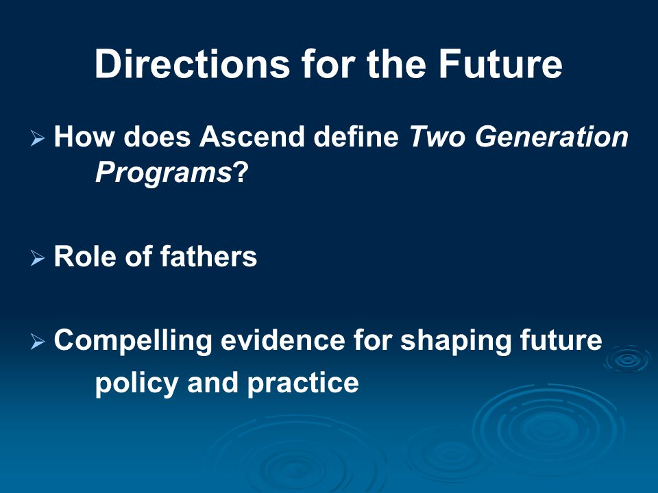 Directions for the Future  How does Ascend define Two Generation Programs.