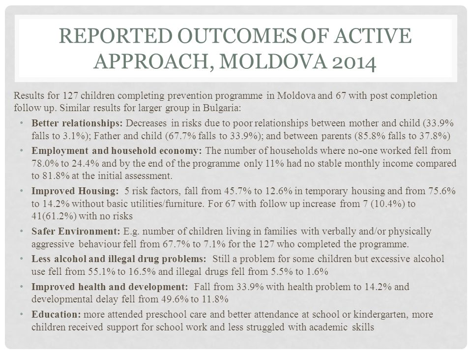 REPORTED OUTCOMES OF ACTIVE APPROACH, MOLDOVA 2014 Results for 127 children completing prevention programme in Moldova and 67 with post completion follow up.