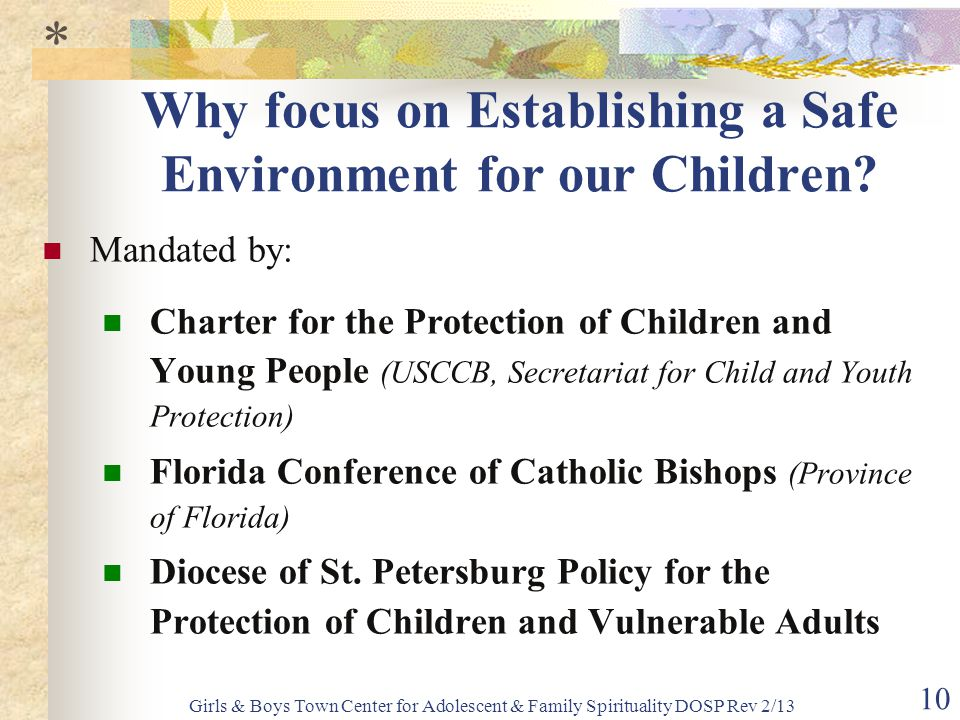 Girls & Boys Town Center for Adolescent & Family Spirituality DOSP Rev 2/13 10 Why focus on Establishing a Safe Environment for our Children.