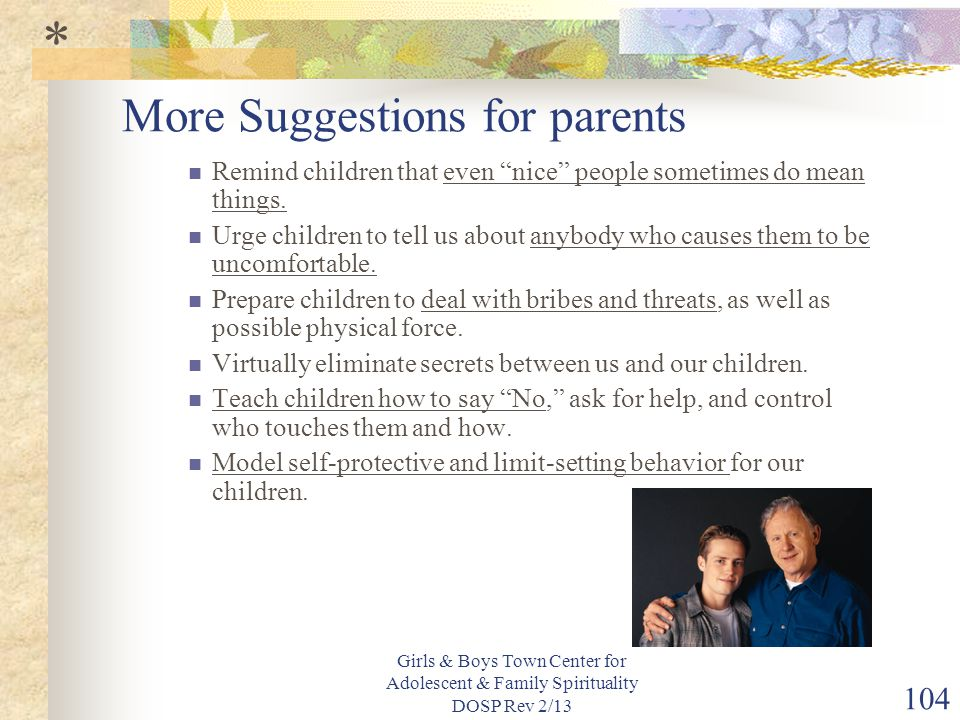 Girls & Boys Town Center for Adolescent & Family Spirituality DOSP Rev 2/13 104 More Suggestions for parents Remind children that even nice people sometimes do mean things.