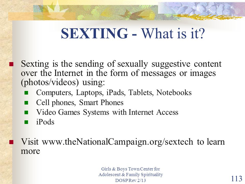 Girls & Boys Town Center for Adolescent & Family Spirituality DOSP Rev 2/13 113 SEXTING - What is it.