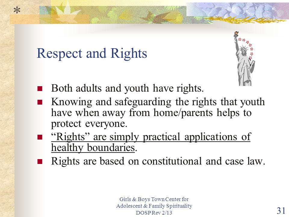 Girls & Boys Town Center for Adolescent & Family Spirituality DOSP Rev 2/13 31 Respect and Rights Both adults and youth have rights.