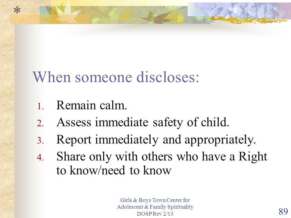 Girls & Boys Town Center for Adolescent & Family Spirituality DOSP Rev 2/13 89 When someone discloses: 1.