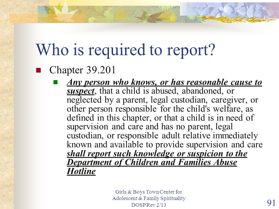 Girls & Boys Town Center for Adolescent & Family Spirituality DOSP Rev 2/13 91 Who is required to report.