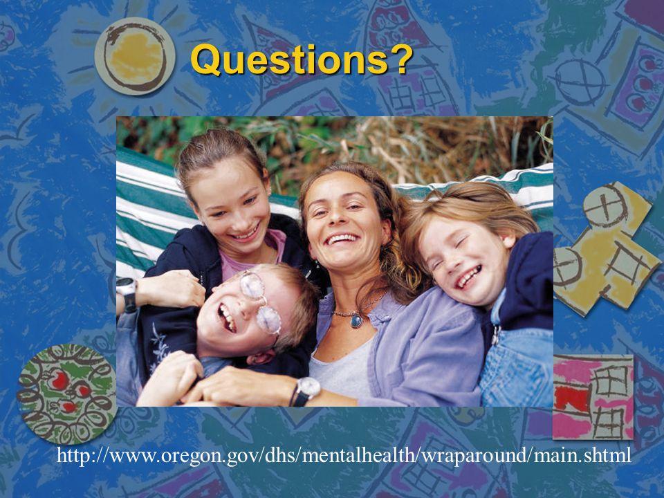 Questions http://www.oregon.gov/dhs/mentalhealth/wraparound/main.shtml