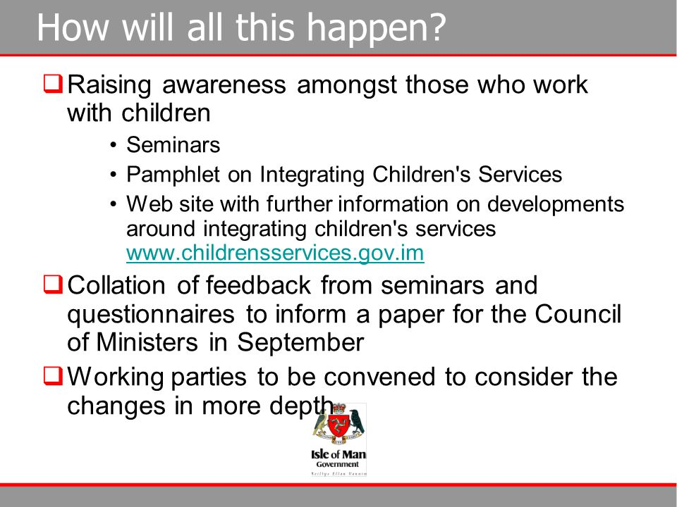 How will all this happen?  Raising awareness amongst those who work with children Seminars Pamphlet on Integrating Children's Services Web site with