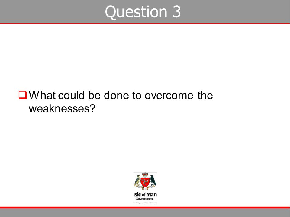 Question 3  What could be done to overcome the weaknesses?