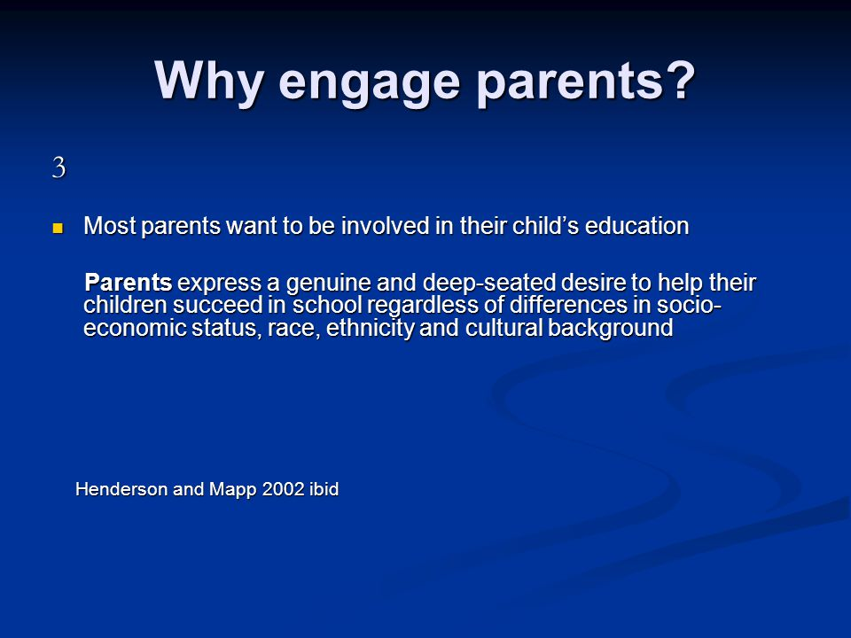 Why engage parents? 3 Most parents want to be involved in their child's education Most parents want to be involved in their child's education Parents