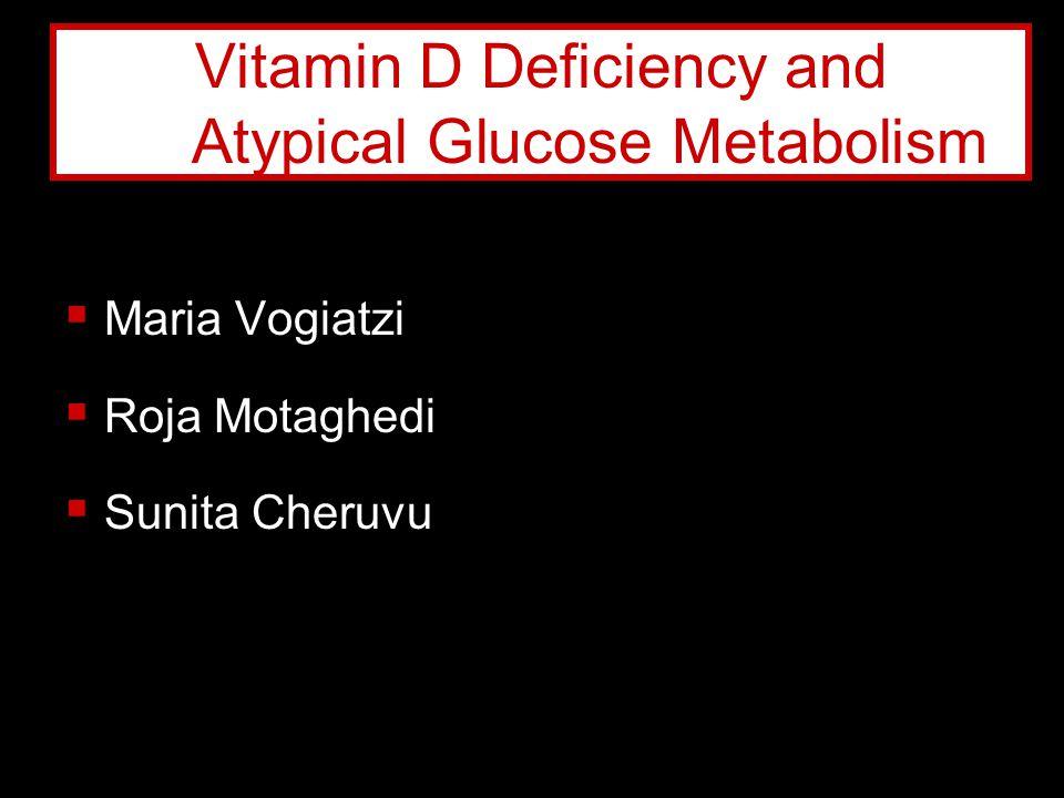  Maria Vogiatzi  Roja Motaghedi  Sunita Cheruvu Vitamin D Deficiency and Atypical Glucose Metabolism