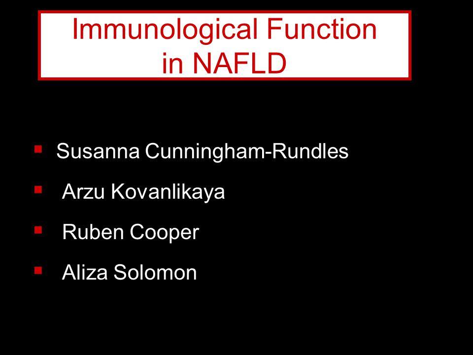  Susanna Cunningham-Rundles  Arzu Kovanlikaya  Ruben Cooper  Aliza Solomon Immunological Function in NAFLD