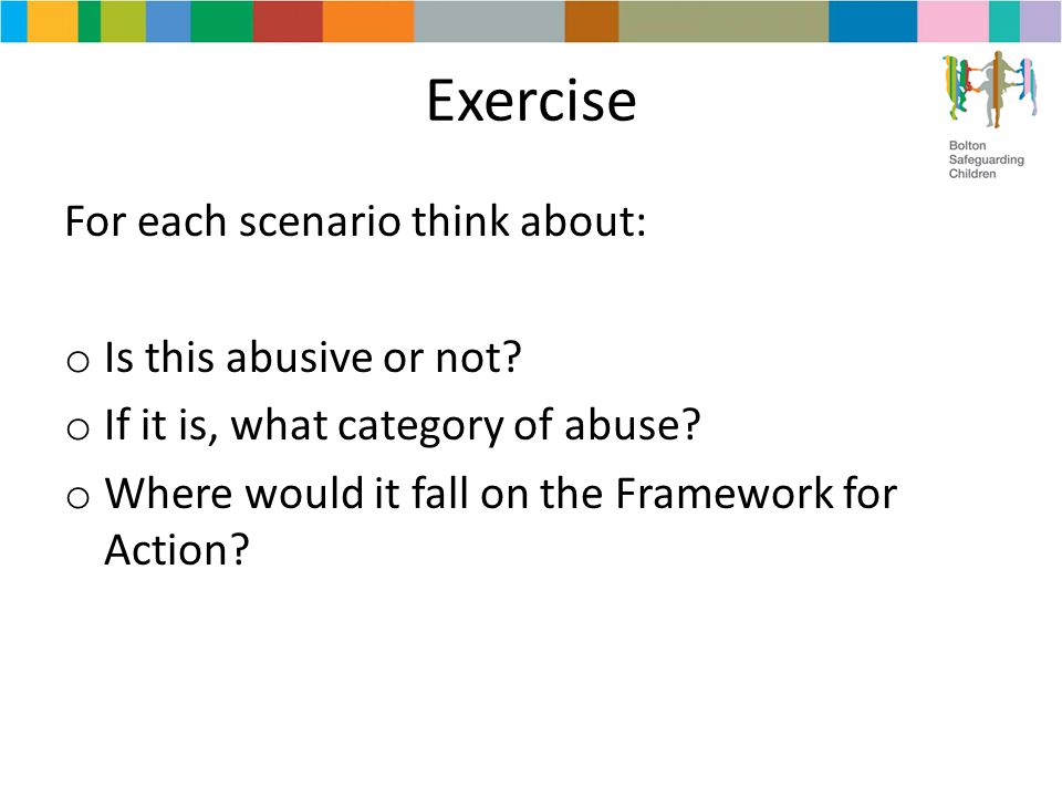 Exercise For each scenario think about: o Is this abusive or not.
