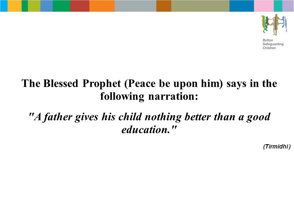 The Blessed Prophet (Peace be upon him) says in the following narration: