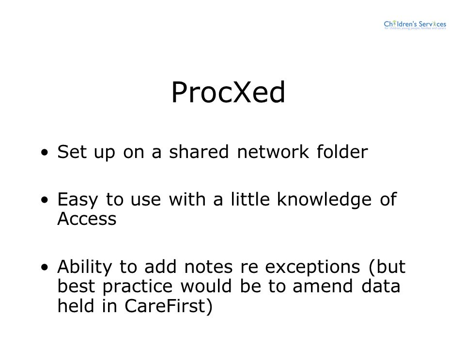 ProcXed Set up on a shared network folder Easy to use with a little knowledge of Access Ability to add notes re exceptions (but best practice would be