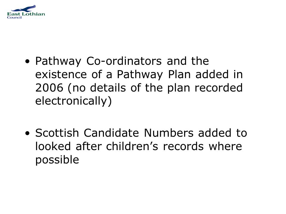 Pathway Co-ordinators and the existence of a Pathway Plan added in 2006 (no details of the plan recorded electronically) Scottish Candidate Numbers ad