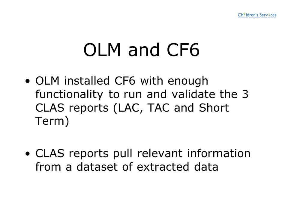 OLM and CF6 OLM installed CF6 with enough functionality to run and validate the 3 CLAS reports (LAC, TAC and Short Term) CLAS reports pull relevant in