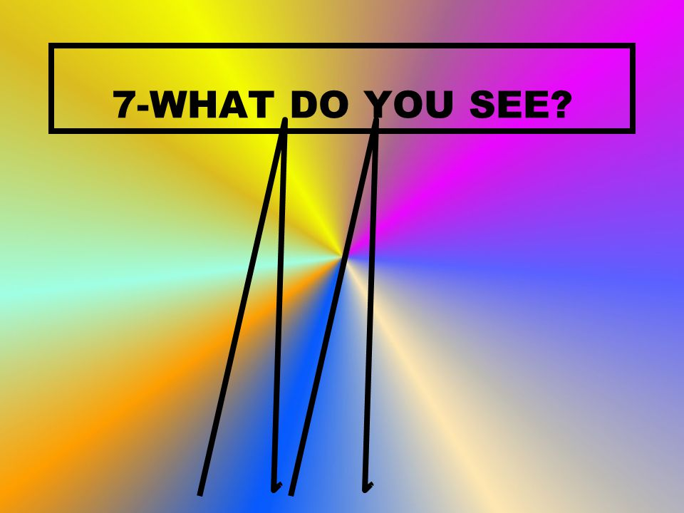 7-WHAT DO YOU SEE