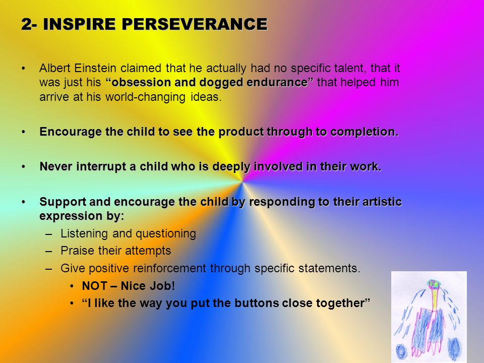 2- INSPIRE PERSEVERANCE obsession and dogged endurance Albert Einstein claimed that he actually had no specific talent, that it was just his obsession and dogged endurance that helped him arrive at his world-changing ideas.