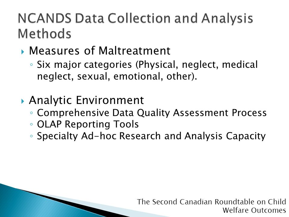 The Second Canadian Roundtable on Child Welfare Outcomes  Measures of Maltreatment ◦ Six major categories (Physical, neglect, medical neglect, sexual, emotional, other).