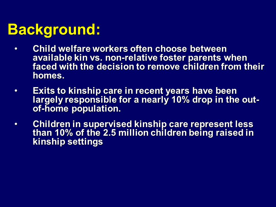 Background: Child welfare workers often choose between available kin vs.