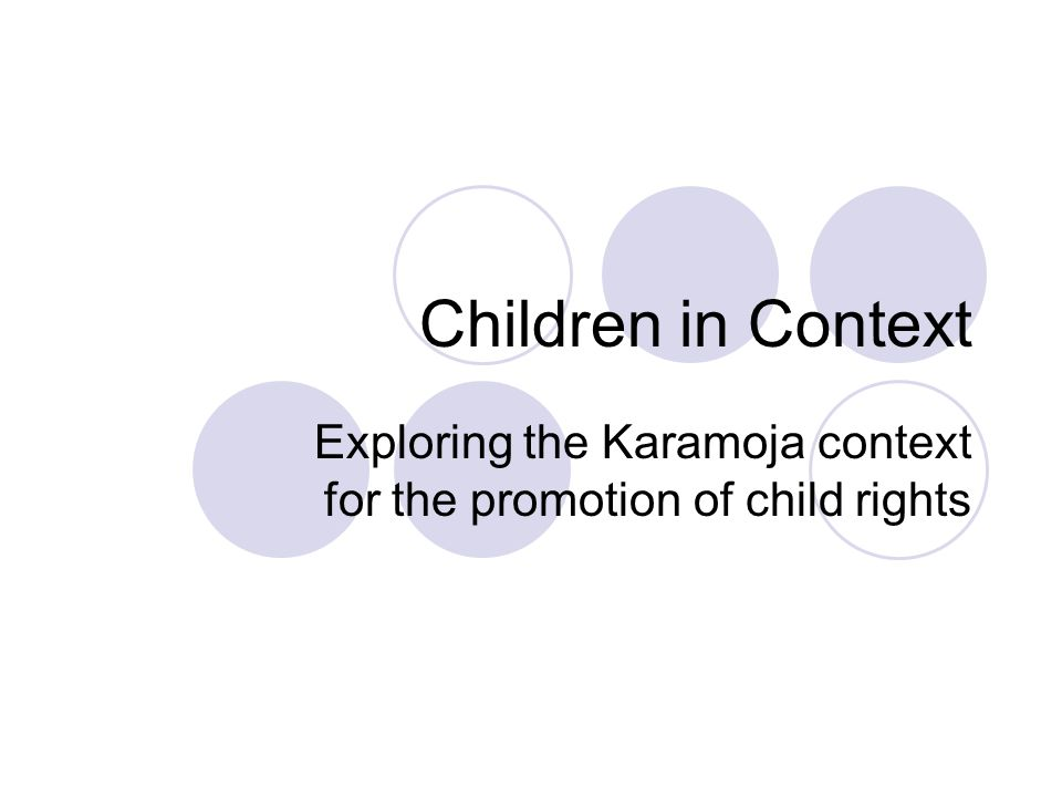 Children in Context Exploring the Karamoja context for the promotion of child rights